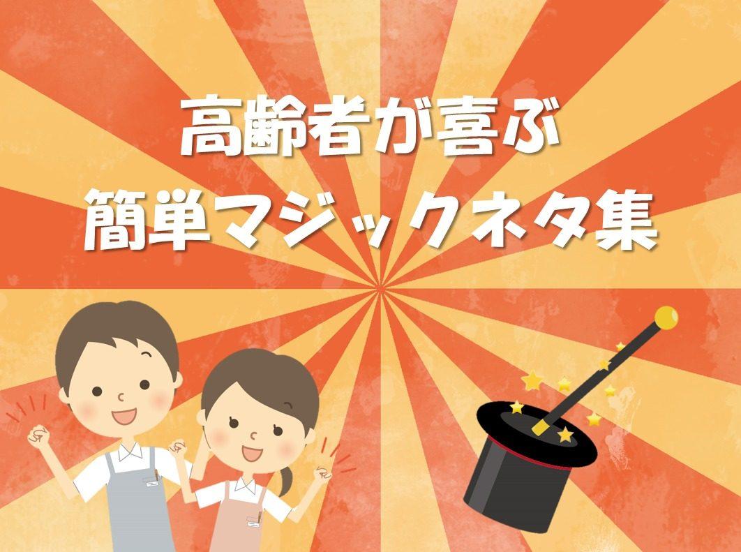 【高齢者と楽しむマジックネタ20選】簡単!!介護レクに最適な手品集を紹介!